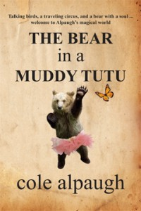 The Bear in a Muddy Tutu, by Cole Alpaugh