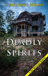 Deadly Spirits, E. Michael Helms, Mac McClellan, Mystery, Supernatural