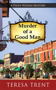 Murder of a Good Man, Teresa Trent, Piney Woods, Mystery