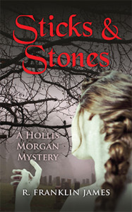 Sticks & Stones, R. Franklin James, Hollis Morgan, Mystery