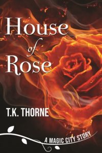 House of Rose, T.K. Thorne, Crime, Fantasy, Magic City Trilogy