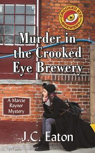 Murder in the Crooked Eye Brewery, J.C. Eaton, Marcie Rayner, Mystery, Ann I. Goldfarb, James E. Clapp