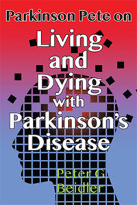 Parkinson Pete On Living and Dying with Parkinson's Disease by Peter G. Beidler