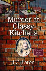Murder at Classy Kitchens, J.C. Eaton. Marcie Rayner, Mystery, Murder, Ex-husband, Ann I. Goldfarb, James E. Clapp