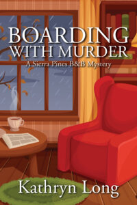 Boarding with Murder, Kathryn Long, Cozy Mystery, Mystery, Amateur Sleuth, Female Lead, Murder, Bed and Breakfast, California